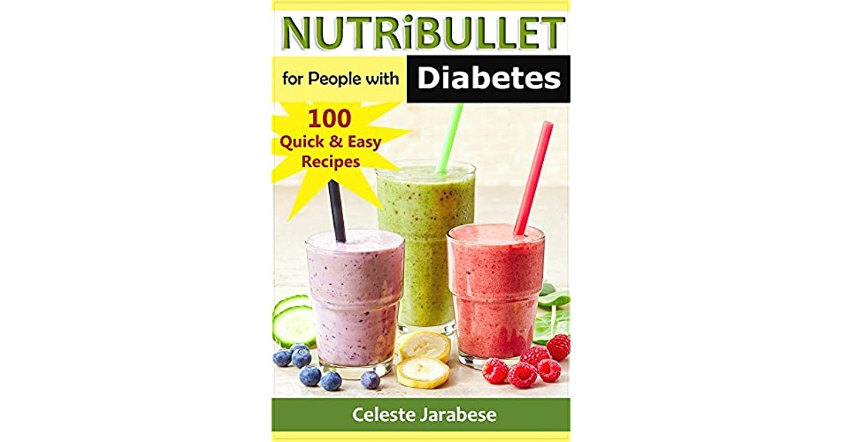 Diabetes Friendly Nutribullet Recipes 100 Quick Easy And