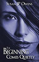The Beginning Comes Quietly (The Dawning Series)