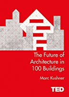 The Future of Architecture in 100 Buildings: TED Series