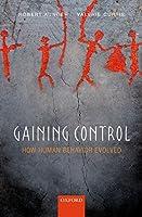 Gaining Control: How human behavior evolved