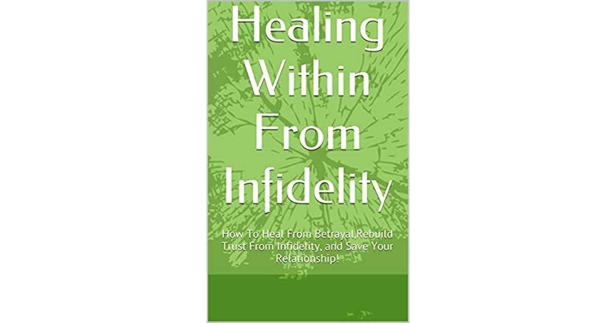 Healing Within From Infidelity: How To Heal From Betrayal