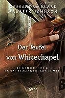 Der Teufel von Whitechapel: Legenden der Schattenjäger-Akademie (3)