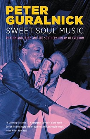 Sweet Soul Music: Rhythm and Blues and the Southern Dream of Freedom book cover
