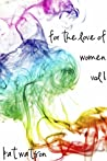 For the Love of Women: Volume 1