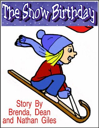 The Snow Birthday: A Children's Book About Friendship, Family, and Fun. (Children's Books and Kids Stories 1)