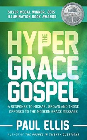 The Hyper-Grace Gospel by Paul  Ellis