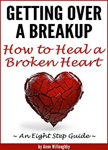 Getting Over a Breakup: How to Heal a Broken Heart