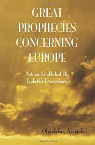 Great Prophecies Concerning Europe! (Nations of the World...How They Evolved Book 3)