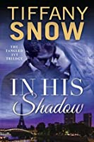 In His Shadow (Tangled Ivy, #1)