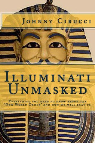 "Illuminati Unmasked: Everything you need to know about the ""New World Order"" and how we will beat it."