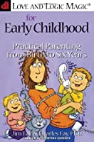 Love and Logic Magic for Early Childhood Practical Parenting from Birth to Six Years