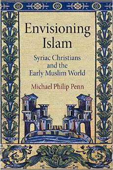 Envisioning Islam Syriac Christians and the Early Muslim World
