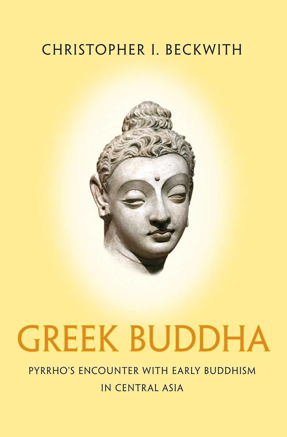 Greek Buddha  Pyrrho's Encounter with Early Buddhism in Central Asia