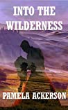Into the Wilderness (The Wilderness Series, #2)
