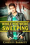 While You Were Sweeping (Riley Thomas)