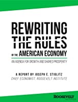 Rewriting the Rules of the American Economy: An Agenda for Growth and a Shared Prosperity