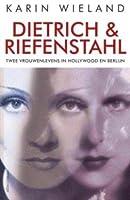 Dietrich & Riefenstahl: Twee vrouwenlevens in Hollywood en Berlijn