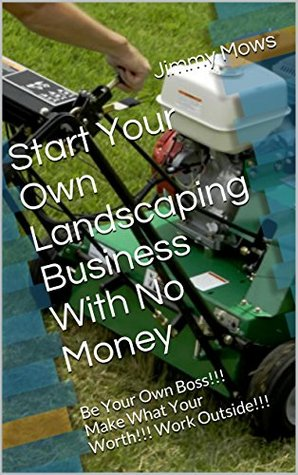 Start Your Own Landscaping Business With No Money Be