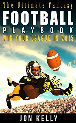 The Ultimate Fantasy Football Playbook: Win Your League in 2015