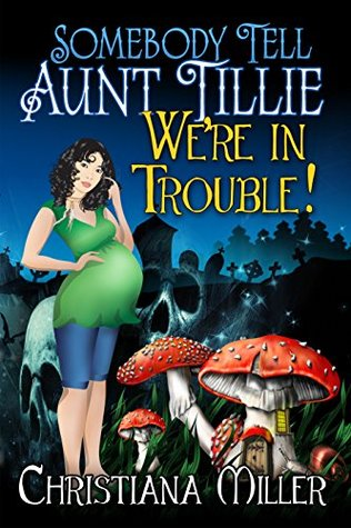 Somebody Tell Aunt Tillie We're In Trouble! by Christiana Miller