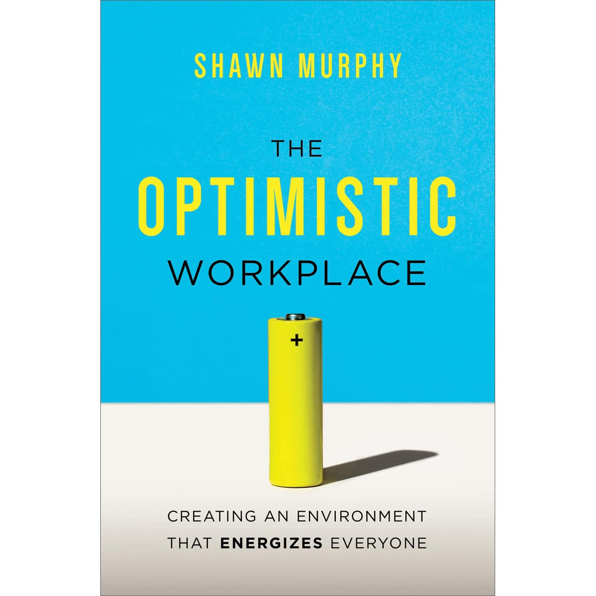 The optimistic workplace creating an environment that energizes the optimistic workplace creating an environment that energizes everyone by shawn murphy fandeluxe Choice Image