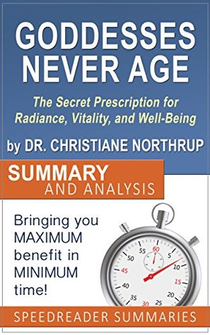 Goddesses Never Age by Dr. Christiane Northrup: An Action-Steps Summary and Analysis: The Secret Prescription for Radiance, Vitality, and Well-Being