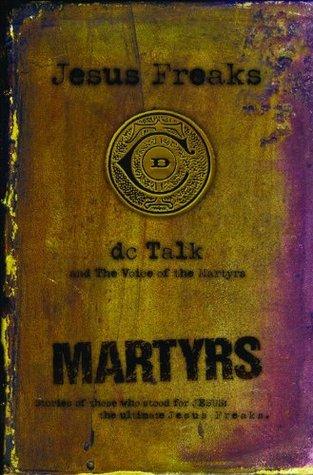 Jesus Freaks: Martyrs: Stories of Those Who Stood for Jesus: The Ultimate Jesus Freaks