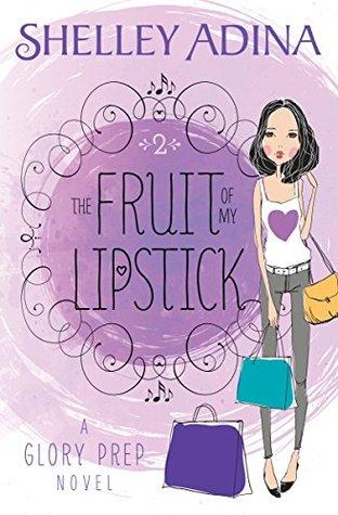 The Fruit of My Lipstick: Glory Prep Book 2