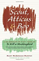 """Scout, Atticus, and Boo: A Celebration of Fifty Years of """"To Kill a Mockingbird"""""""
