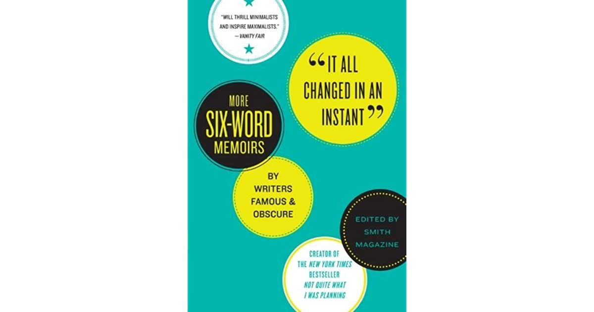 It All Changed In An Instant More Six Word Memoirs By Writers