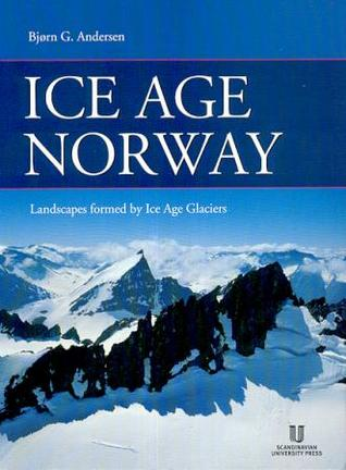 Ice Age Norway: Landscapes Formed by Ice Age Glaciers