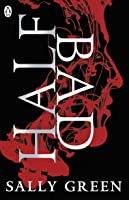 Half Bad (Half-Life Trilogy, #1)