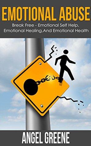 Emotional Abuse: Break Free - Emotional Self Help, Emotional Healing, and Emotional Health (verbal abuse,emotional pain,emotional control,emotional recovery,emotional ... relationships,emotional help)