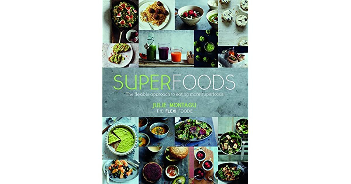 superfoods the flexible approach to eating more superfoods