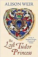 The Lost Tudor Princess: A Life of Margaret Douglas, Countess of Lennox