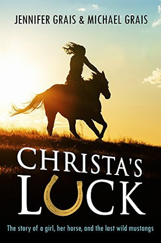 Christa's Luck: The story of a girl, her horse, and the last wild mustangs