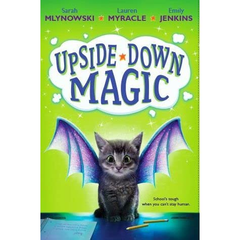 28b76854c3d Upside-Down Magic (Upside-Down Magic, #1) by Sarah Mlynowski