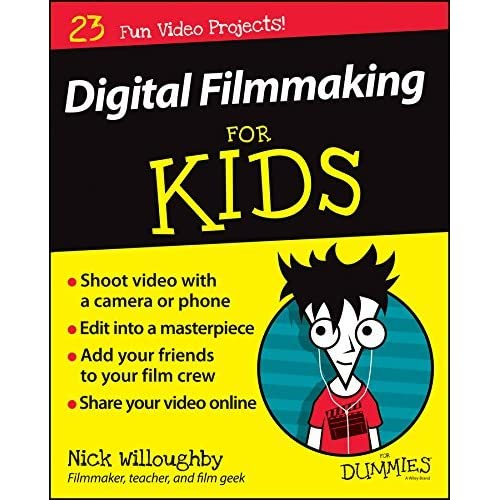 Digital Filmmaking For Kids For Dummies By Nick Willoughby