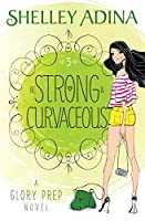 Be Strong and Curvaceous: A Glory Prep novel