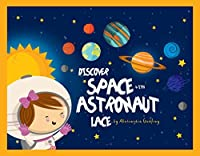 Discover Space with Astronaut Lace!: An Educational story About Planets For Kids