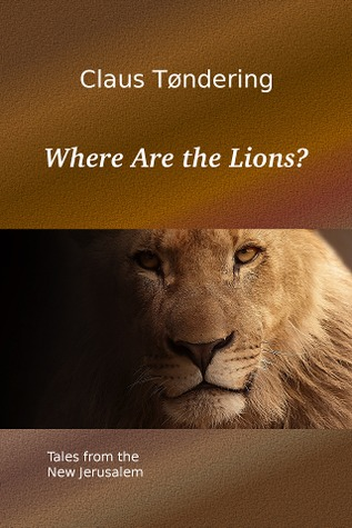 Where Are the Lions? - Tales from the New Jerusalem