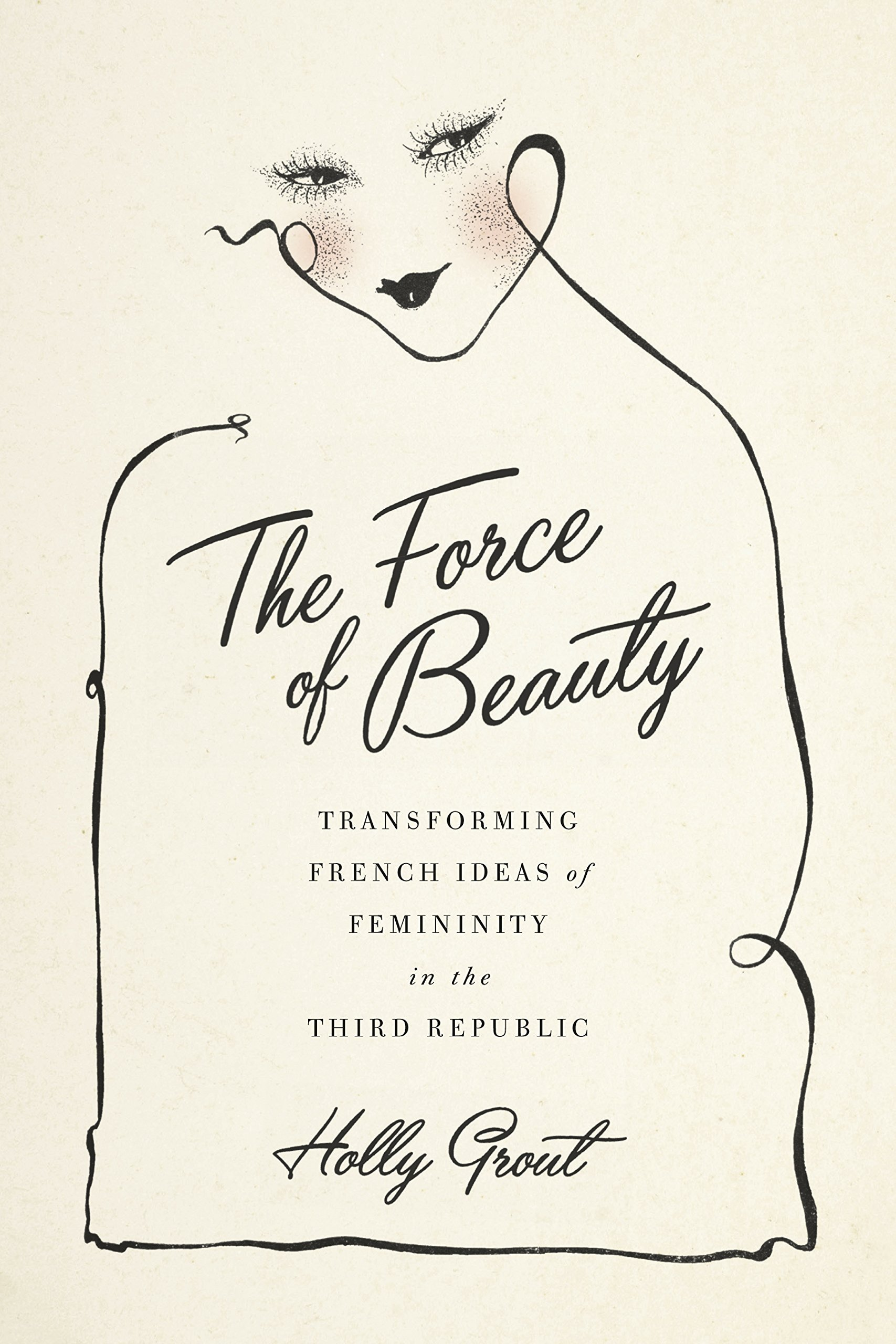 The Force of Beauty Transforming French Ideas of Femininity in the Third Republic