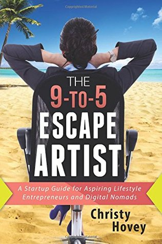 The 9-to-5 Escape Artist: A Startup Guide for Aspiring Entrepreneurs and Digital Nomads