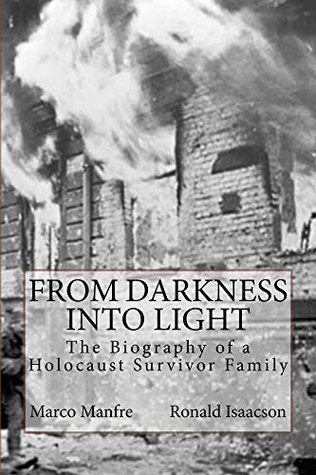 From Darkness Into Light: The Biography of a Holocaust Survivor Family