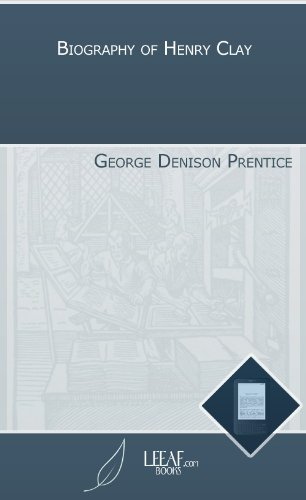 Biography of Henry Clay  by  George Denison Prentice