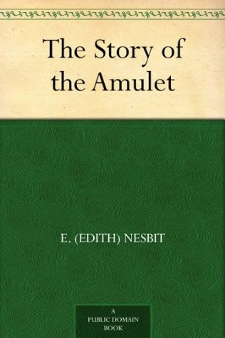 Read The Story Of The Amulet Five Children 3 By E Nesbit