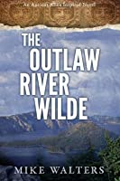 The Outlaw River Wilde: Sometimes a Man Needs to Journal
