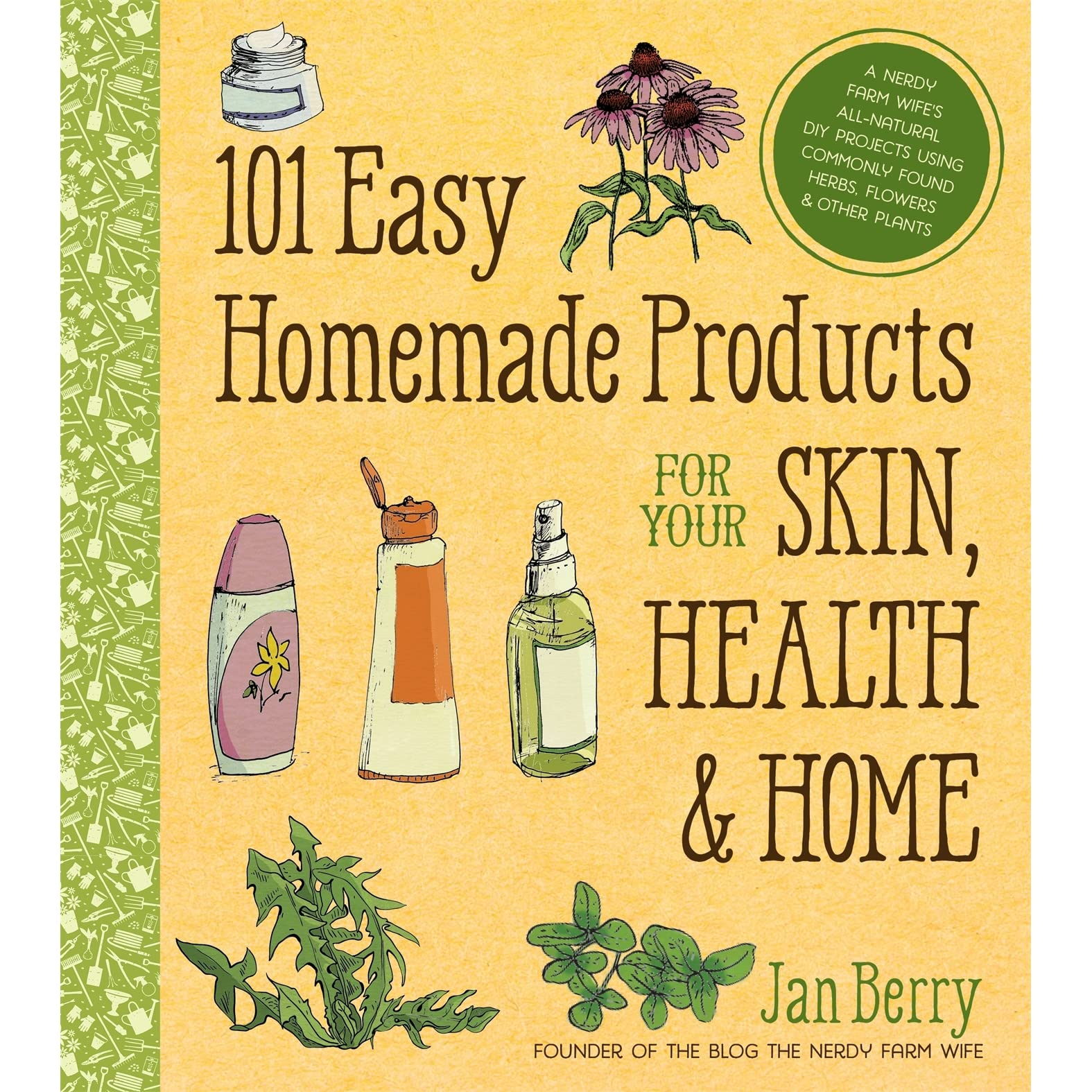 101 Easy Homemade Products for Your Skin, Health & Home: A Nerdy Farm  Wife's All-Natural DIY Projects Using Commonly Found Herbs, Flowers & Other  Plants by ...