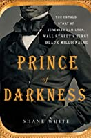Prince of Darkness: The Untold Story of Jeremiah G. Hamilton, Wall Street's First Black Millionaire