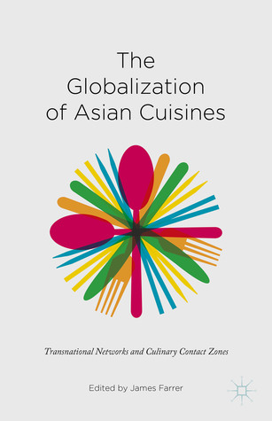 The Globalization of Asian Cuisines: Transnational Networks and Culinary Contact Zones